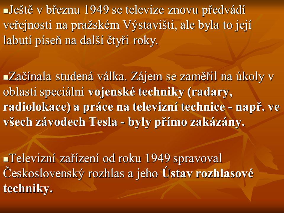 Ještě v březnu 1949 se televize znovu předvádí veřejnosti na pražském Výstavišti, ale byla to její labutí píseň na další čtyři roky.