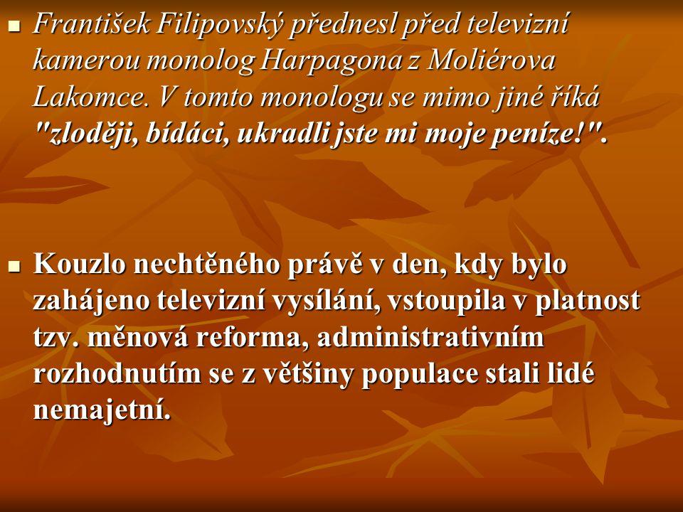 František Filipovský přednesl před televizní kamerou monolog Harpagona z Moliérova Lakomce. V tomto monologu se mimo jiné říká zloději, bídáci, ukradli jste mi moje peníze! .