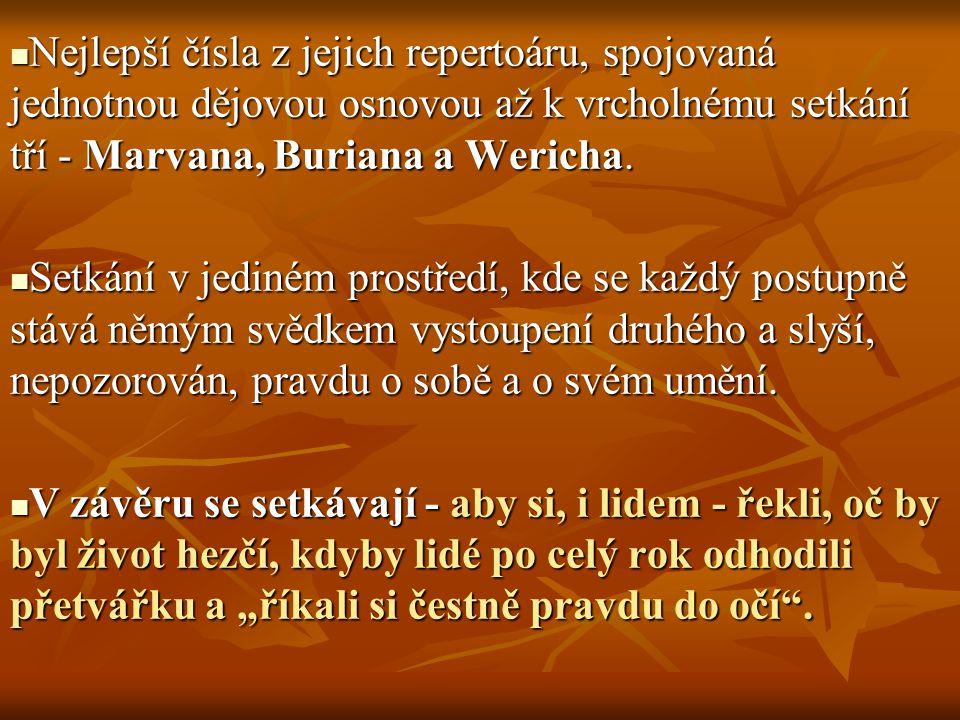 Nejlepší čísla z jejich repertoáru, spojovaná jednotnou dějovou osnovou až k vrcholnému setkání tří - Marvana, Buriana a Wericha.