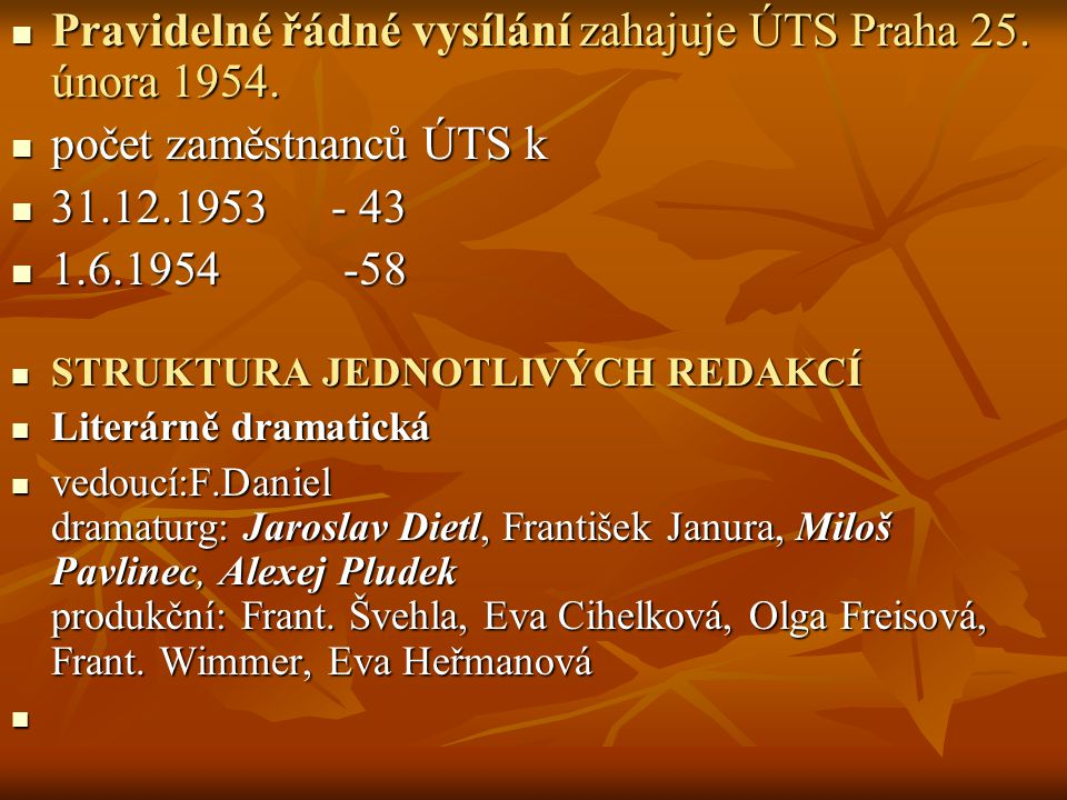 Pravidelné řádné vysílání zahajuje ÚTS Praha 25. února 1954.