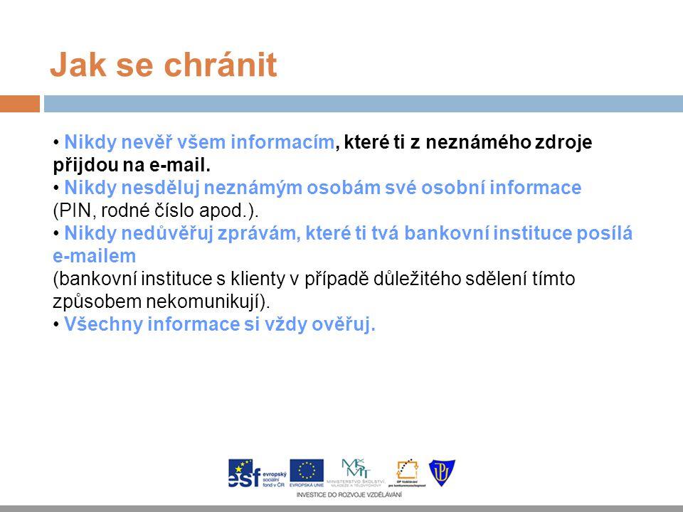 Jak se chránit Nikdy nevěř všem informacím, které ti z neznámého zdroje přijdou na e-mail.