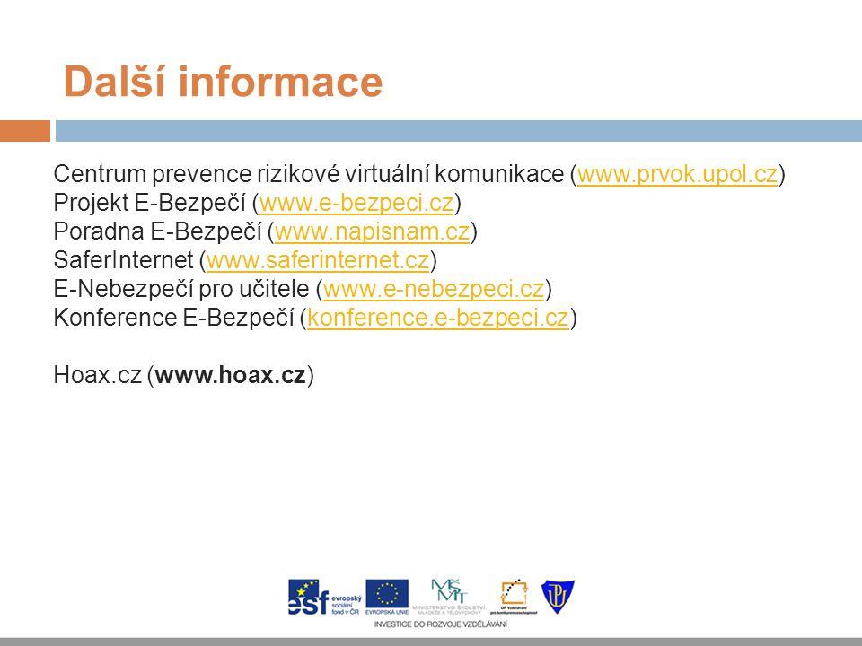 Další informace Centrum prevence rizikové virtuální komunikace (www.prvok.upol.cz) Projekt E-Bezpečí (www.e-bezpeci.cz)