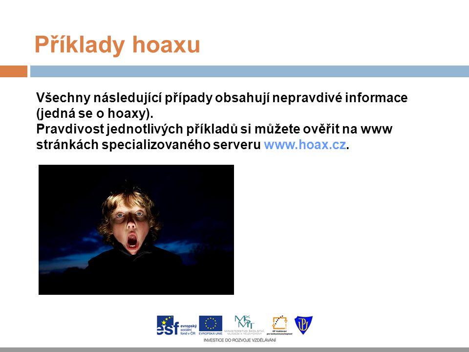 Příklady hoaxu Všechny následující případy obsahují nepravdivé informace (jedná se o hoaxy).