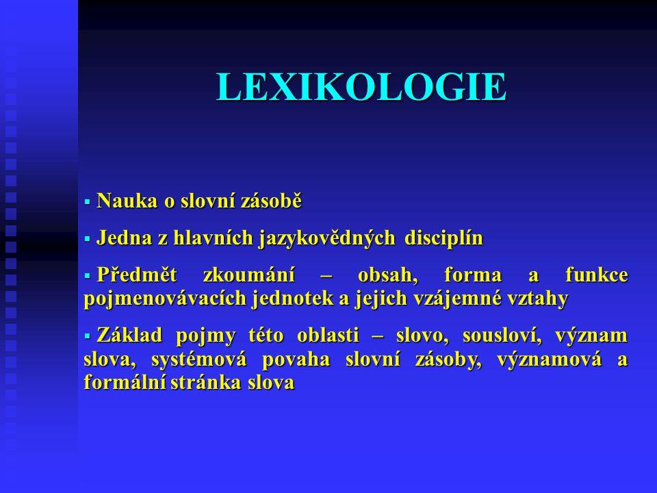 LEXIKOLOGIE Nauka o slovní zásobě