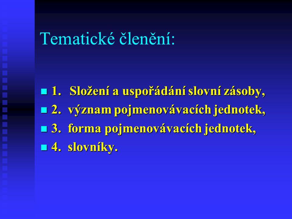 Tematické členění: 1. Složení a uspořádání slovní zásoby,