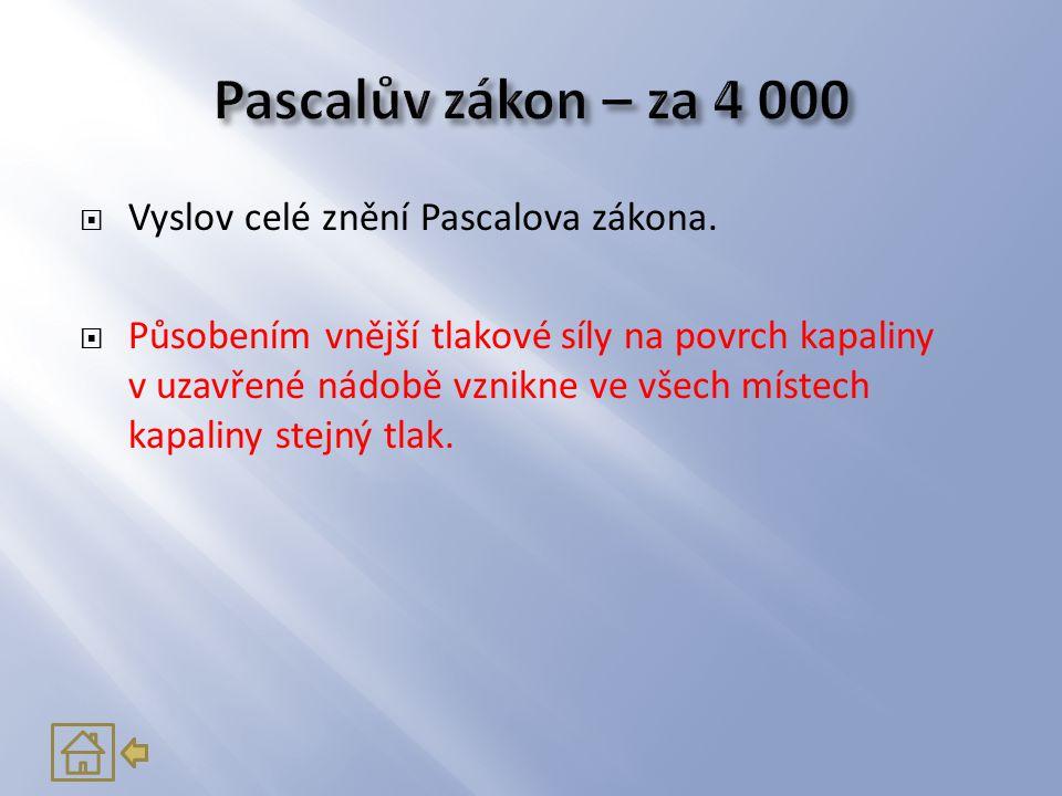 Pascalův zákon – za 4 000 Vyslov celé znění Pascalova zákona.