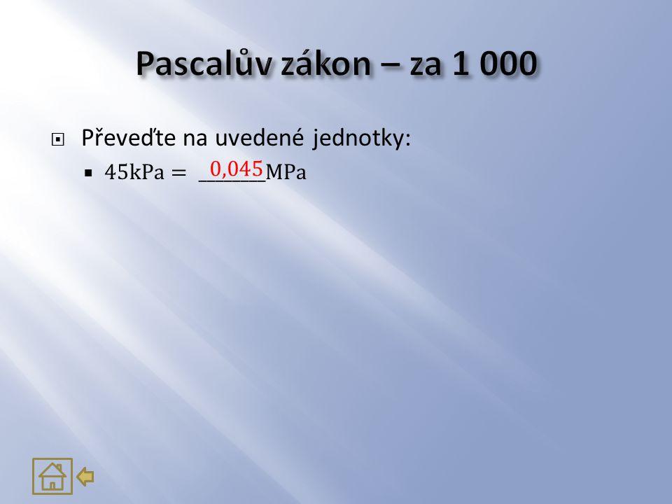 Pascalův zákon – za 1 000 Převeďte na uvedené jednotky: