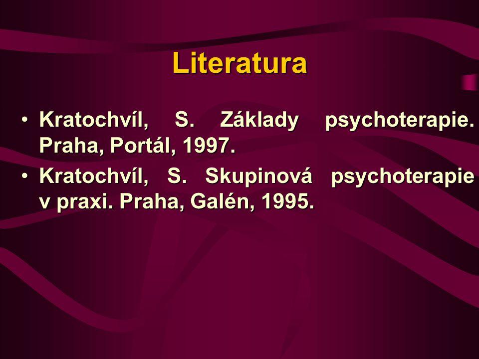 Literatura Kratochvíl, S. Základy psychoterapie. Praha, Portál, 1997.