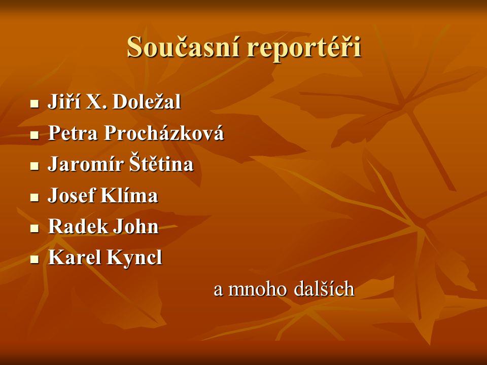 Současní reportéři Jiří X. Doležal Petra Procházková Jaromír Štětina