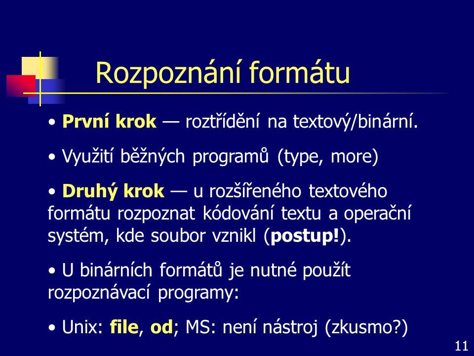 Rozpoznání formátu První krok — roztřídění na textový/binární.