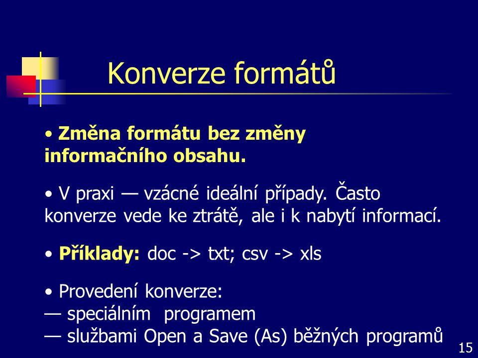 Konverze formátů Změna formátu bez změny informačního obsahu.