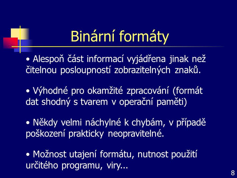 Binární formáty Alespoň část informací vyjádřena jinak než čitelnou posloupností zobrazitelných znaků.