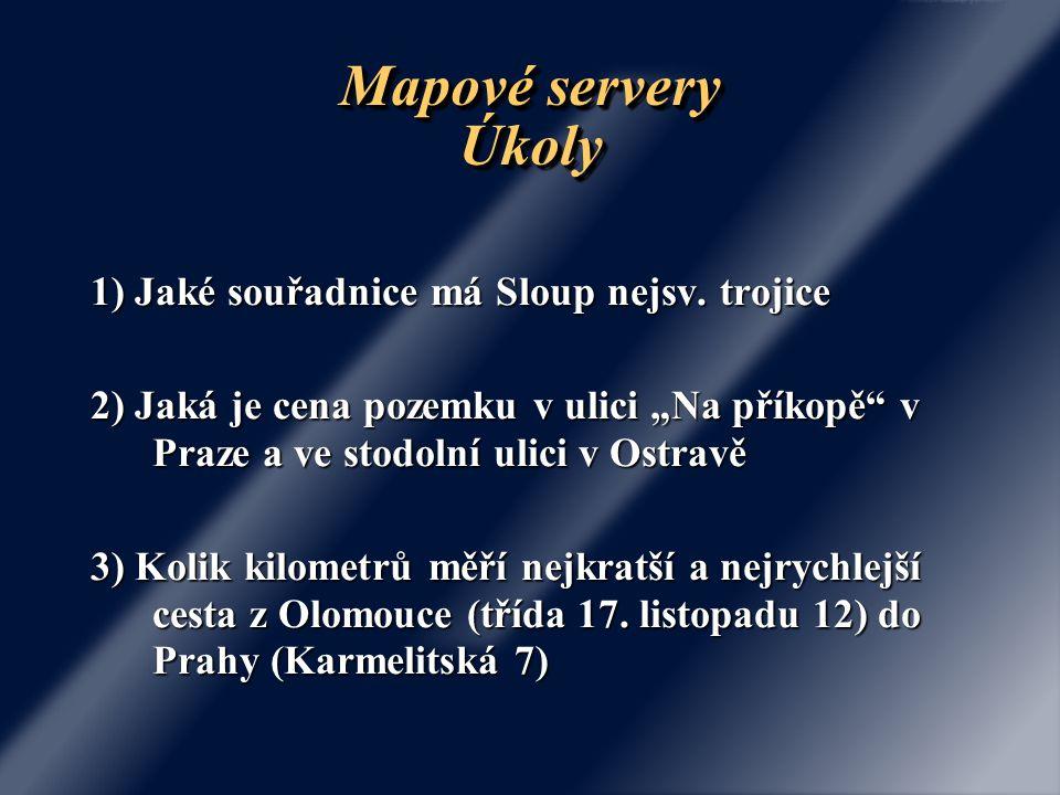 Mapové servery Úkoly 1) Jaké souřadnice má Sloup nejsv. trojice