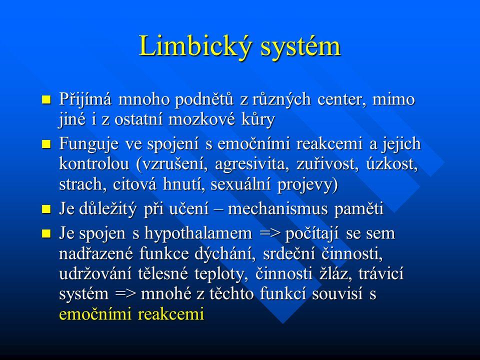 Limbický systém Přijímá mnoho podnětů z různých center, mimo jiné i z ostatní mozkové kůry.