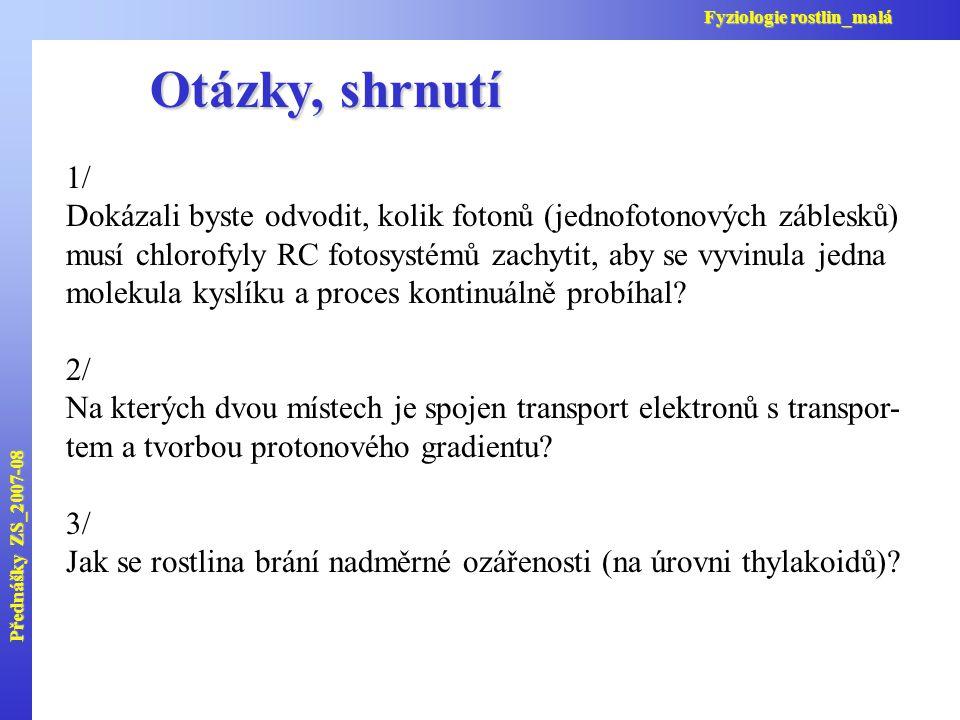 Přednášky ZS_2007-08 Fyziologie rostlin_malá. Otázky, shrnutí. 1/ Dokázali byste odvodit, kolik fotonů (jednofotonových záblesků)