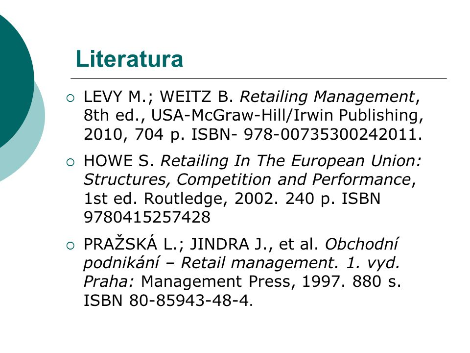 Literatura LEVY M.; WEITZ B. Retailing Management, 8th ed., USA-McGraw-Hill/Irwin Publishing, 2010, 704 p. ISBN- 978-00735300242011.