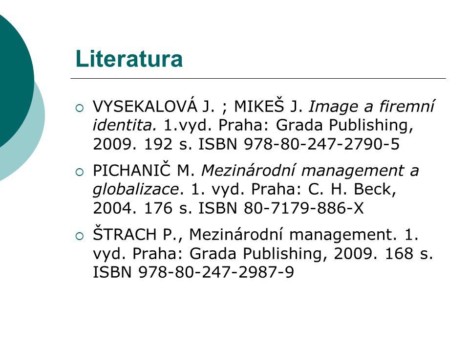 Literatura VYSEKALOVÁ J. ; MIKEŠ J. Image a firemní identita. 1.vyd. Praha: Grada Publishing, 2009. 192 s. ISBN 978-80-247-2790-5.
