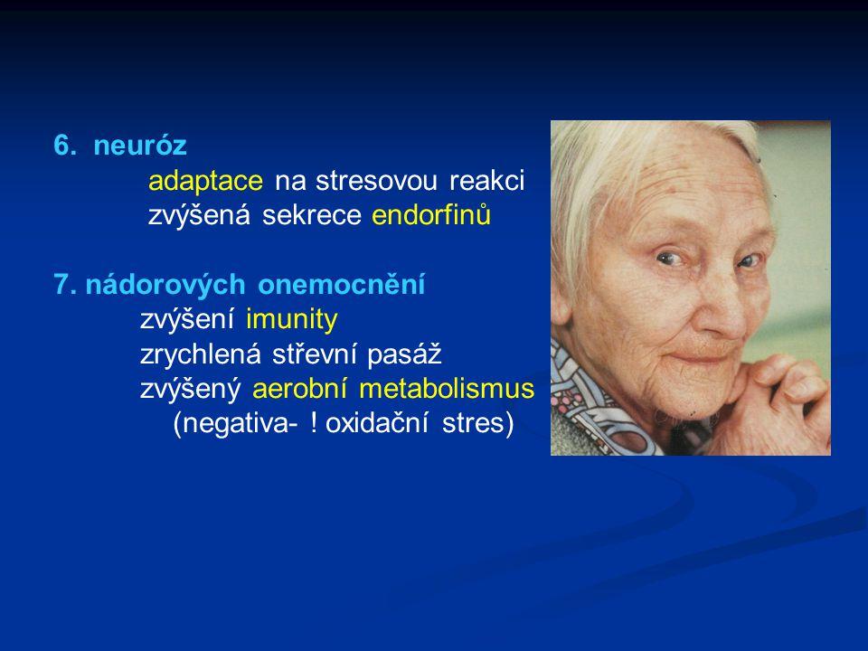 6. neuróz adaptace na stresovou reakci. zvýšená sekrece endorfinů. 7. nádorových onemocnění. zvýšení imunity.