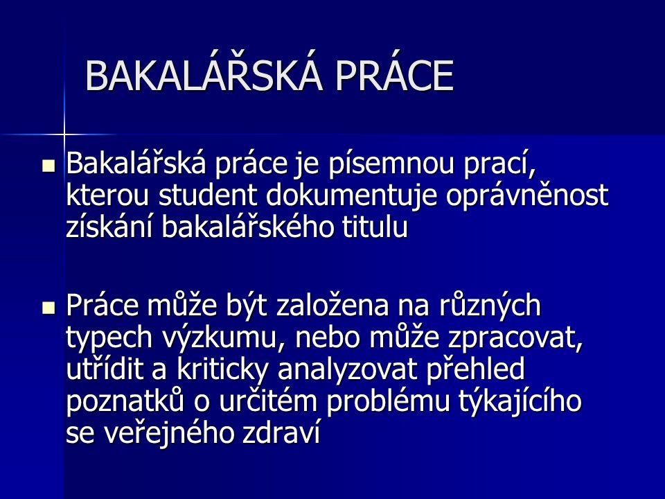BAKALÁŘSKÁ PRÁCE Bakalářská práce je písemnou prací, kterou student dokumentuje oprávněnost získání bakalářského titulu.
