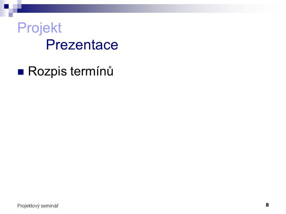 Projekt Prezentace Rozpis termínů Projektový seminář