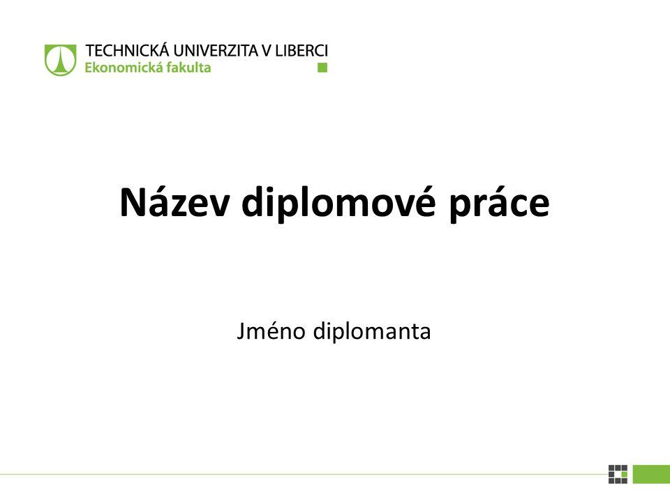 Název diplomové práce Jméno diplomanta