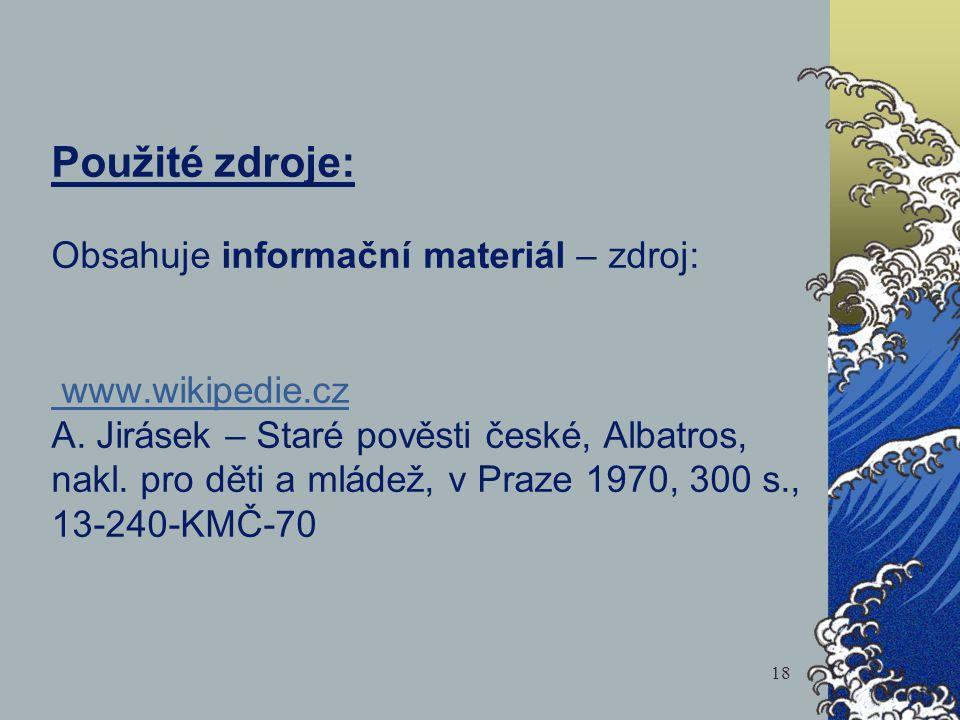 Použité zdroje: Obsahuje informační materiál – zdroj: www. wikipedie
