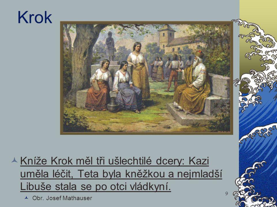 Krok Kníže Krok měl tři ušlechtilé dcery: Kazi uměla léčit, Teta byla kněžkou a nejmladší Libuše stala se po otci vládkyní.