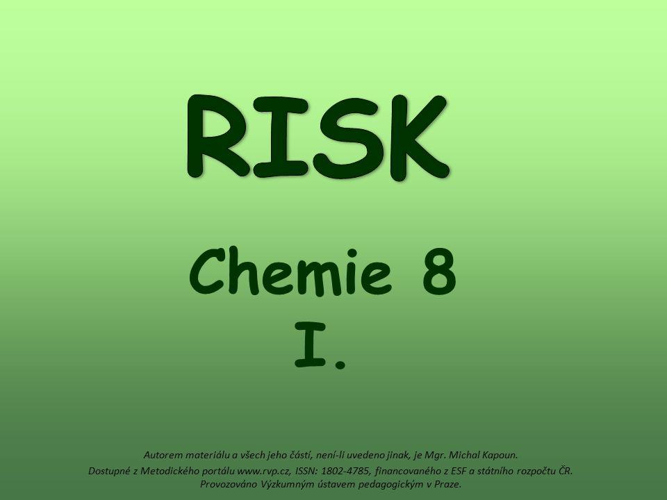 RISK Chemie 8 I. Autorem materiálu a všech jeho částí, není-li uvedeno jinak, je Mgr. Michal Kapoun.