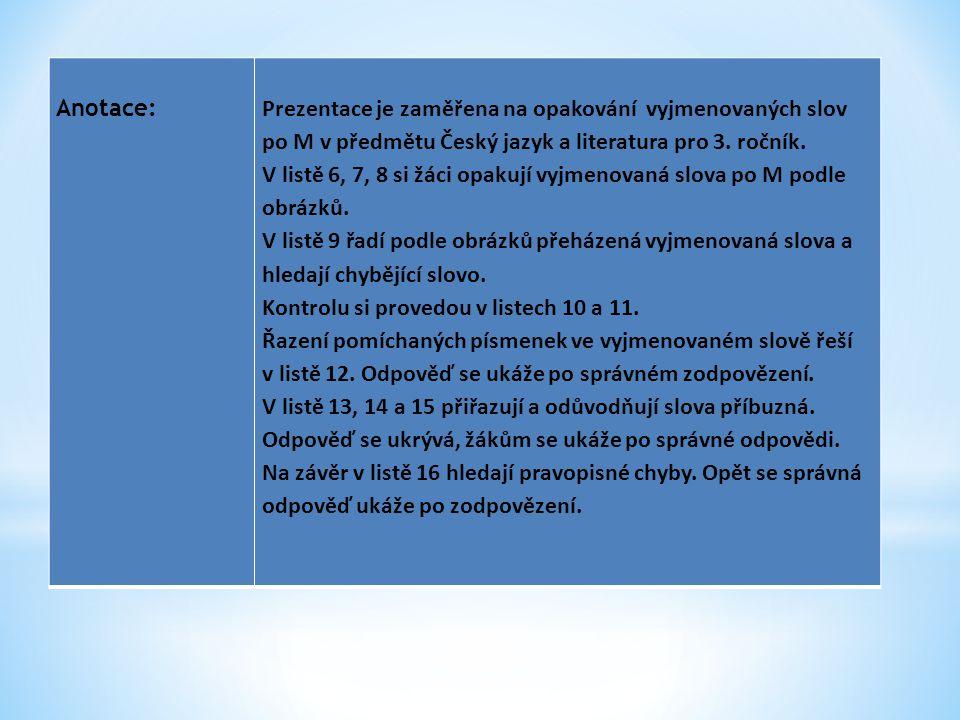 Anotace: Prezentace je zaměřena na opakování vyjmenovaných slov. po M v předmětu Český jazyk a literatura pro 3. ročník.