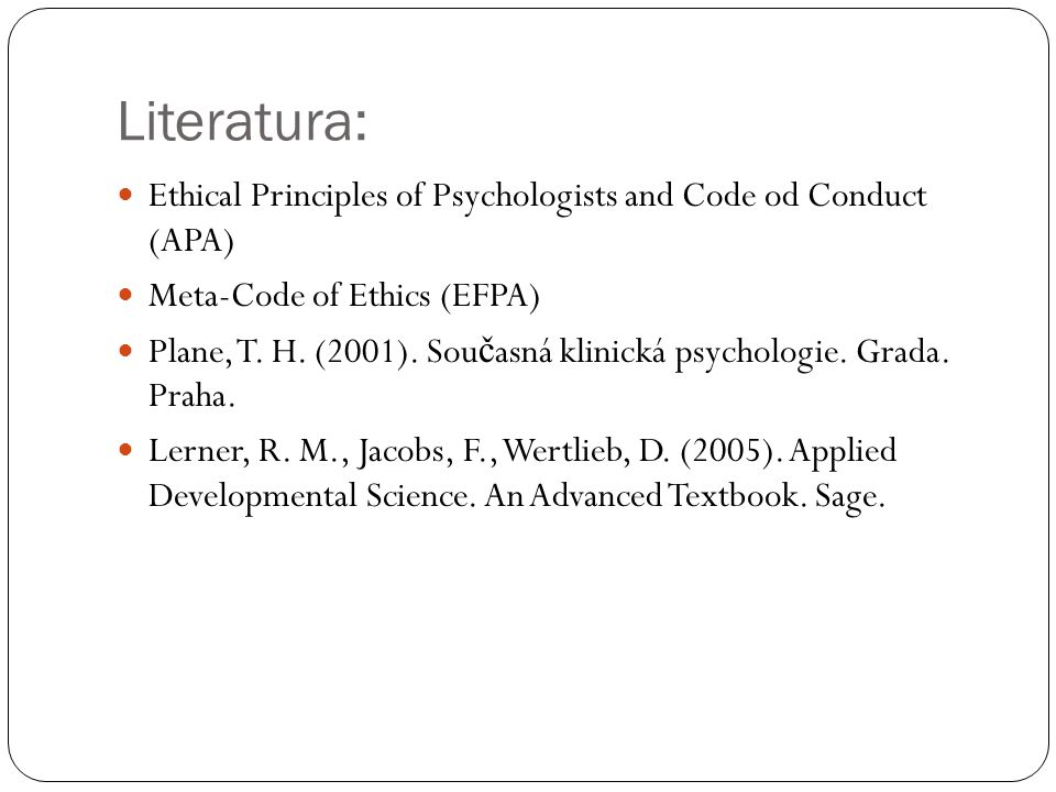 Literatura: Ethical Principles of Psychologists and Code od Conduct (APA) Meta-Code of Ethics (EFPA)