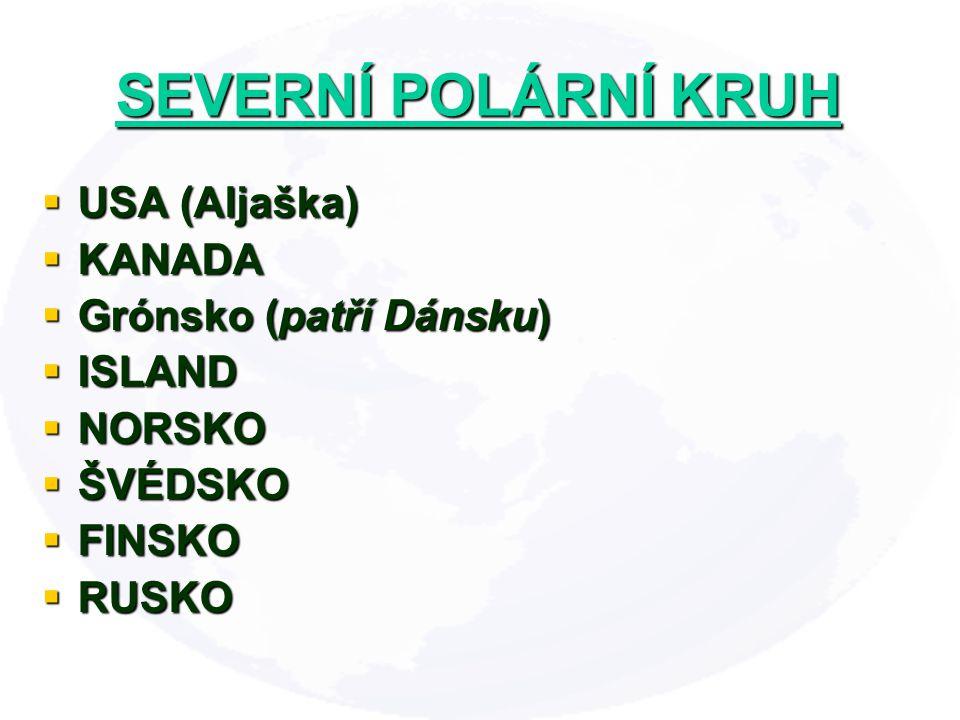 SEVERNÍ POLÁRNÍ KRUH USA (Aljaška) KANADA Grónsko (patří Dánsku)