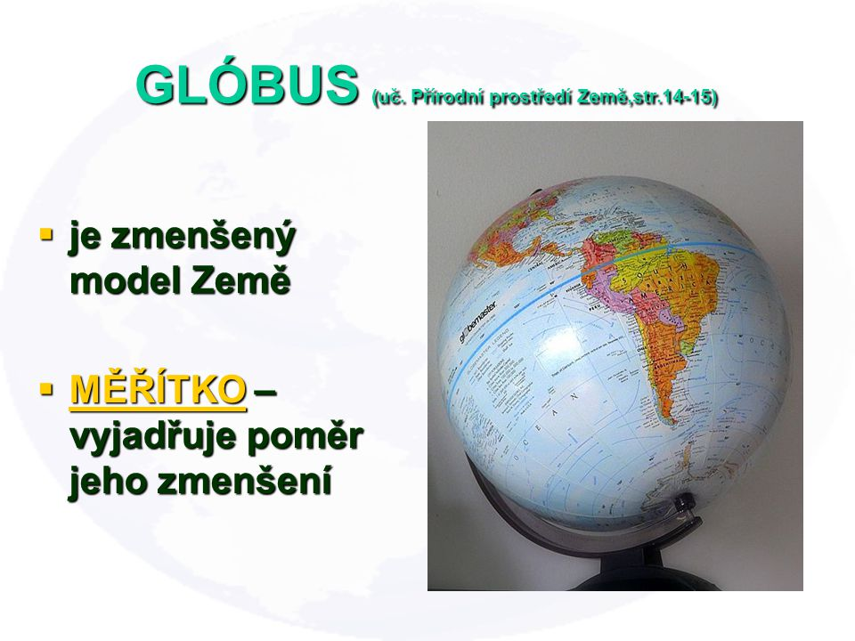 GLÓBUS (uč. Přírodní prostředí Země,str.14-15)