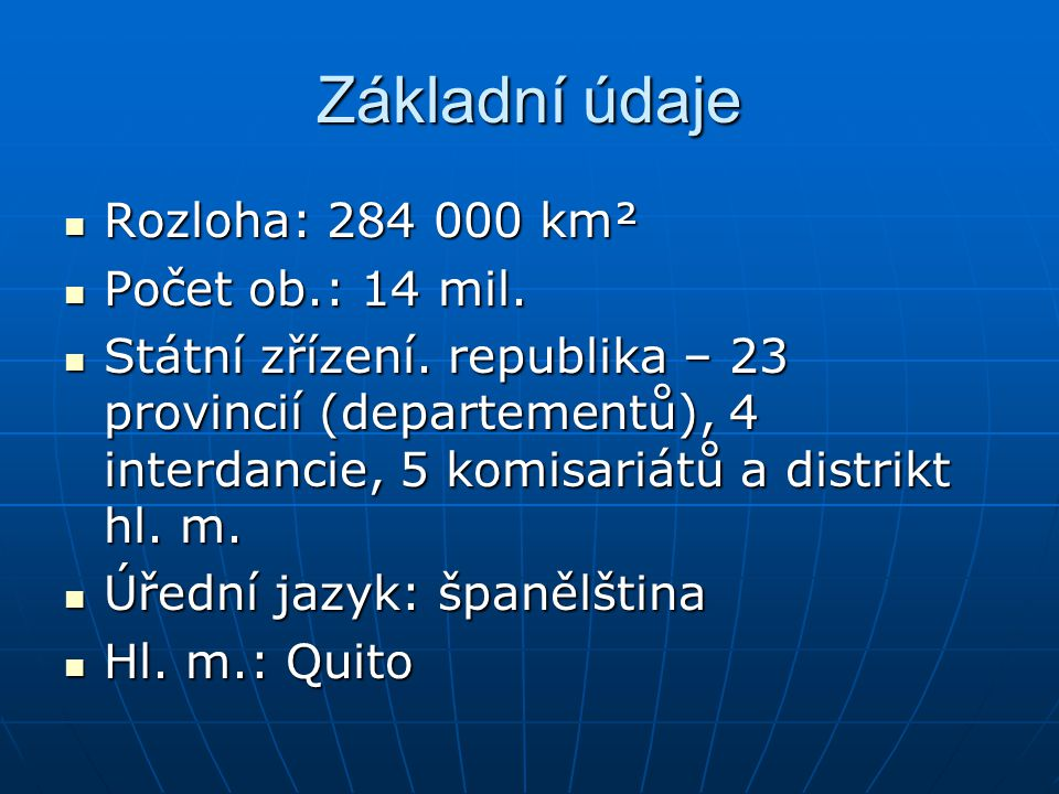 Základní údaje Rozloha: 284 000 km² Počet ob.: 14 mil.