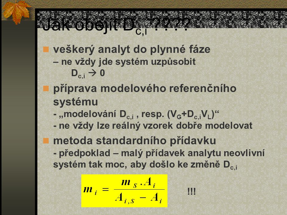 Jak obejít Dc,i veškerý analyt do plynné fáze – ne vždy jde systém uzpůsobit Dc,i  0.