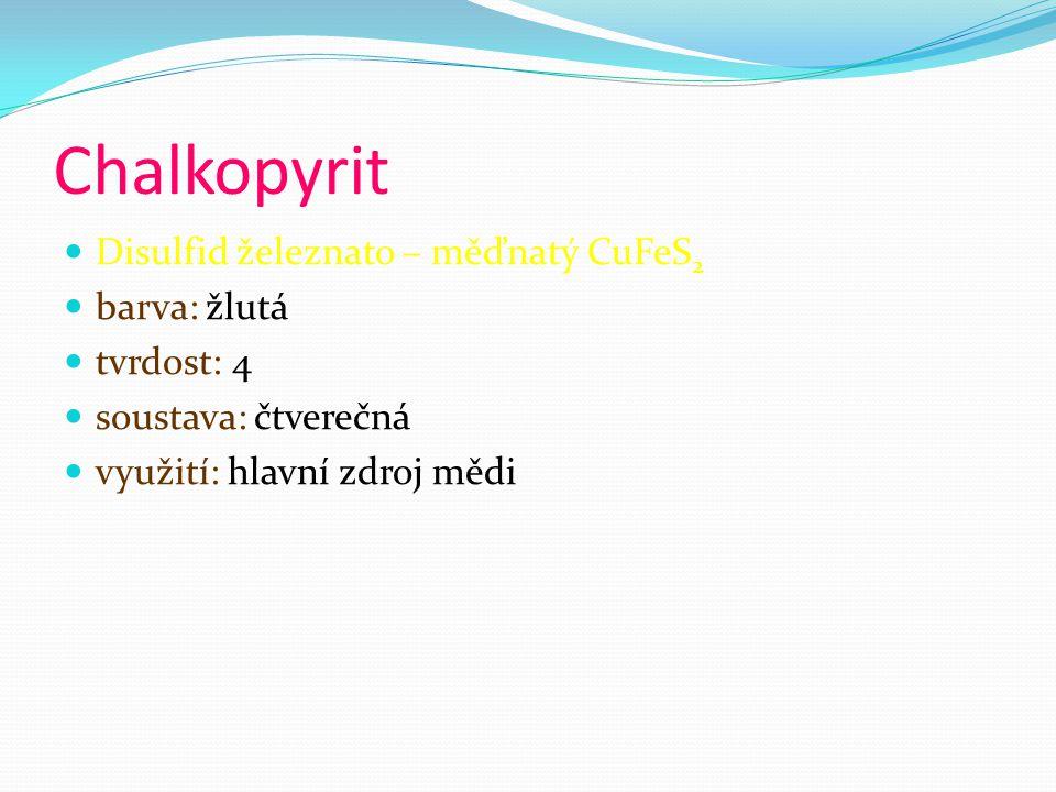 Chalkopyrit Disulfid železnato – měďnatý CuFeS2 barva: žlutá