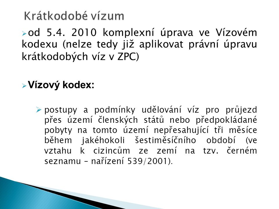 Krátkodobé vízum od 5.4. 2010 komplexní úprava ve Vízovém kodexu (nelze tedy již aplikovat právní úpravu krátkodobých víz v ZPC)