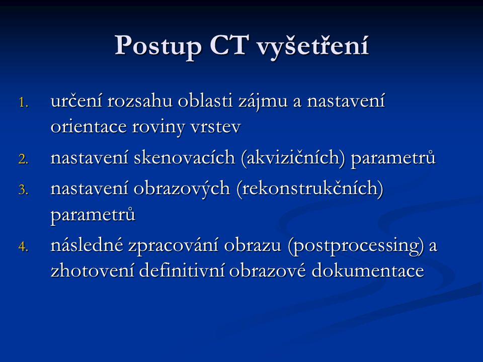 Postup CT vyšetření určení rozsahu oblasti zájmu a nastavení orientace roviny vrstev. nastavení skenovacích (akvizičních) parametrů.