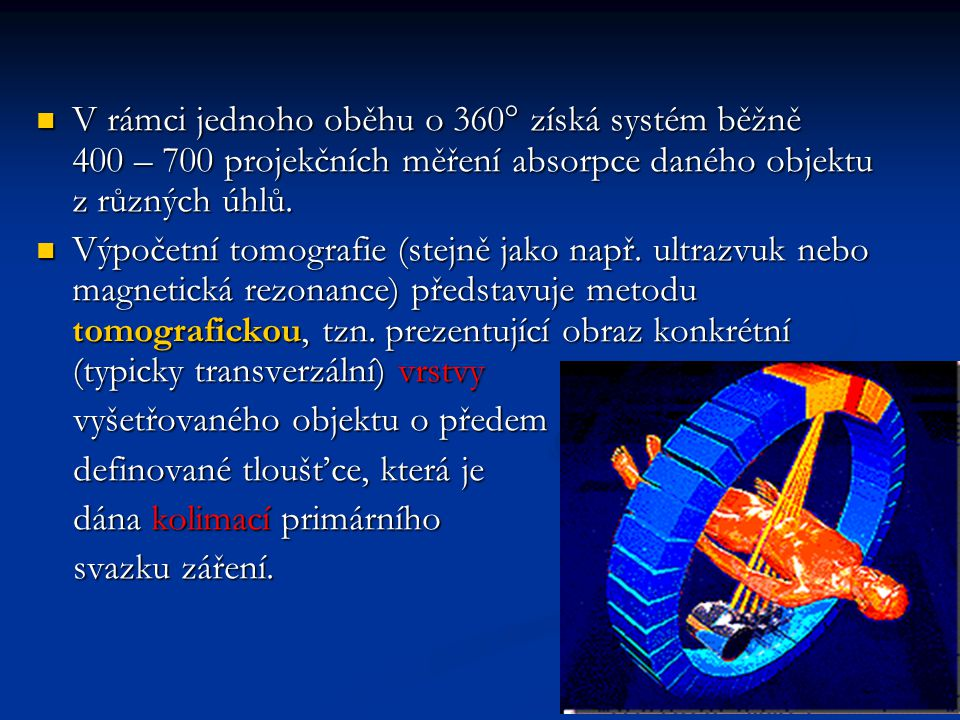 V rámci jednoho oběhu o 360 získá systém běžně 400 – 700 projekčních měření absorpce daného objektu z různých úhlů.