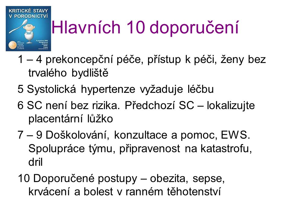 Hlavních 10 doporučení 1 – 4 prekoncepční péče, přístup k péči, ženy bez trvalého bydliště. 5 Systolická hypertenze vyžaduje léčbu.