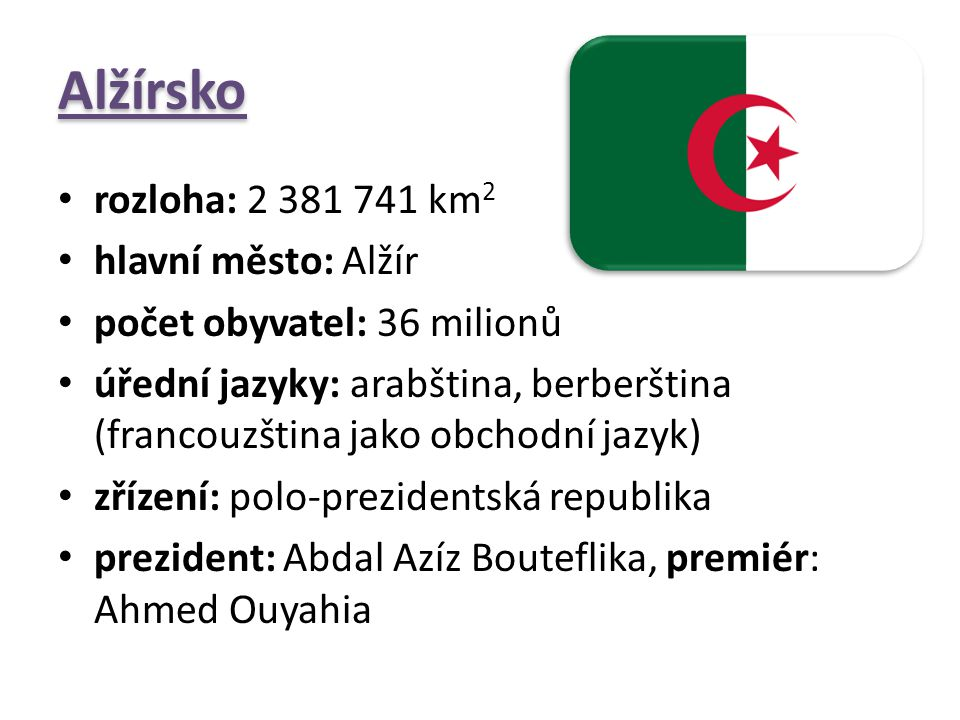 Alžírsko rozloha: 2 381 741 km2 hlavní město: Alžír