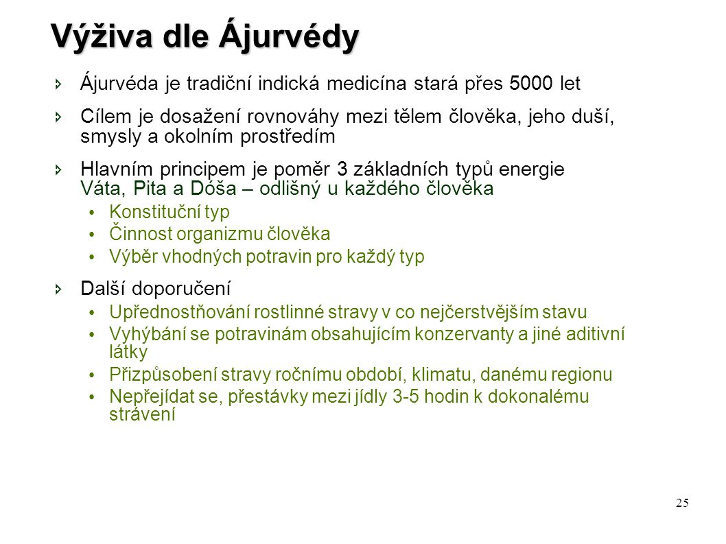 Výživa dle Ájurvédy Ájurvéda je tradiční indická medicína stará přes 5000 let.