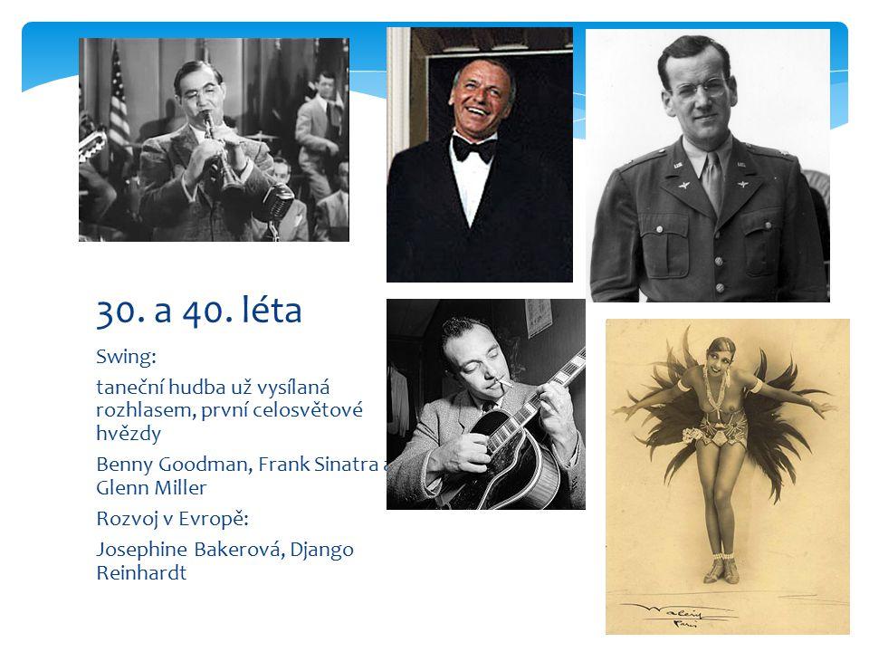 30. a 40. léta Swing: taneční hudba už vysílaná rozhlasem, první celosvětové hvězdy. Benny Goodman, Frank Sinatra a Glenn Miller.