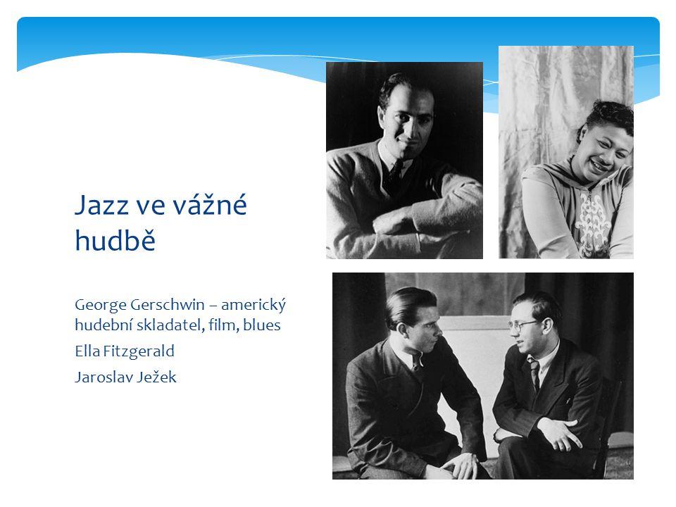 Jazz ve vážné hudbě George Gerschwin – americký hudební skladatel, film, blues.