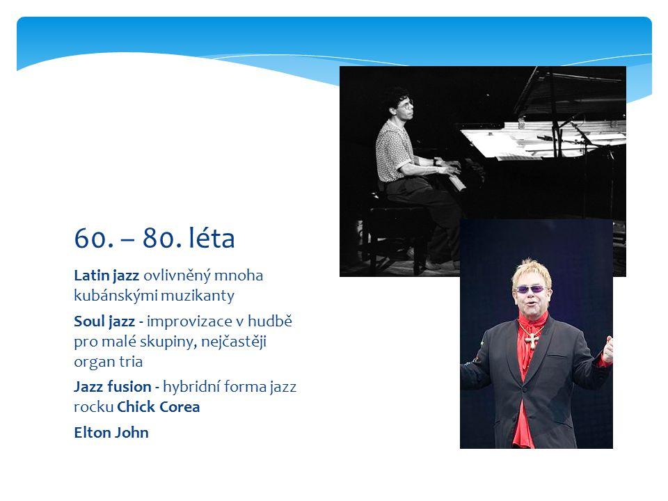 60. – 80. léta Latin jazz ovlivněný mnoha kubánskými muzikanty