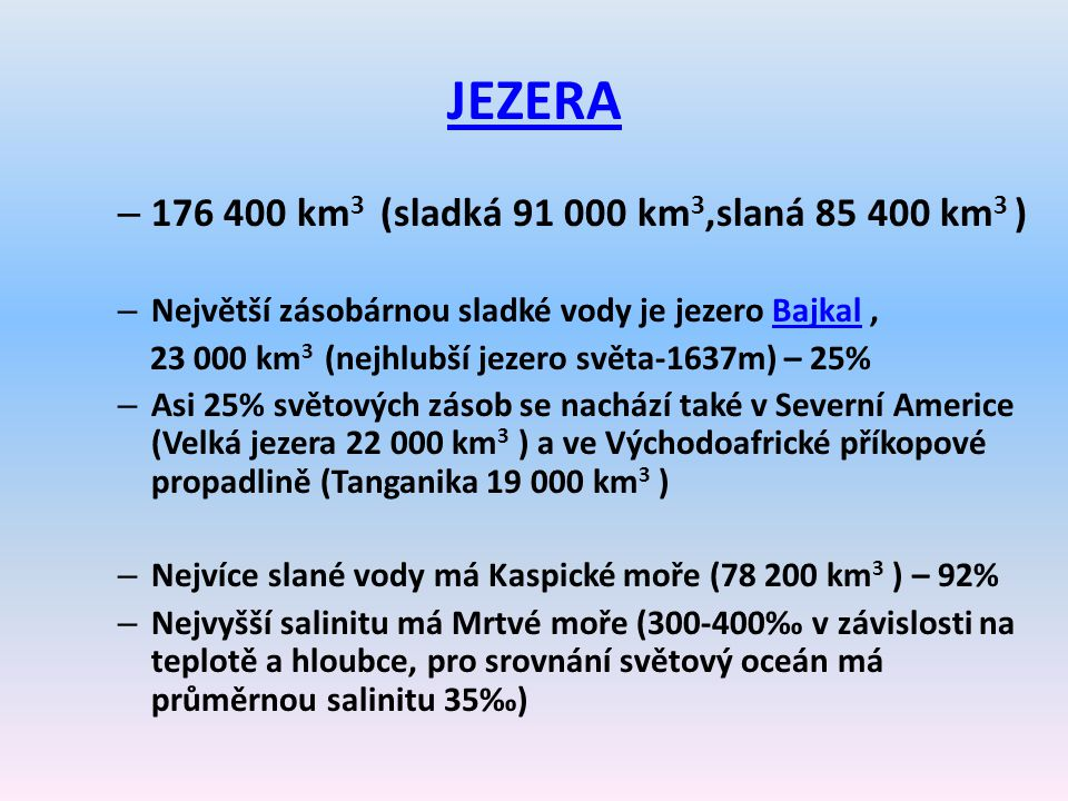JEZERA 176 400 km3 (sladká 91 000 km3,slaná 85 400 km3 )