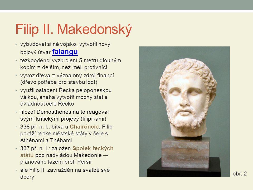 Filip II. Makedonský vybudoval silné vojsko, vytvořil nový bojový útvar falangu.