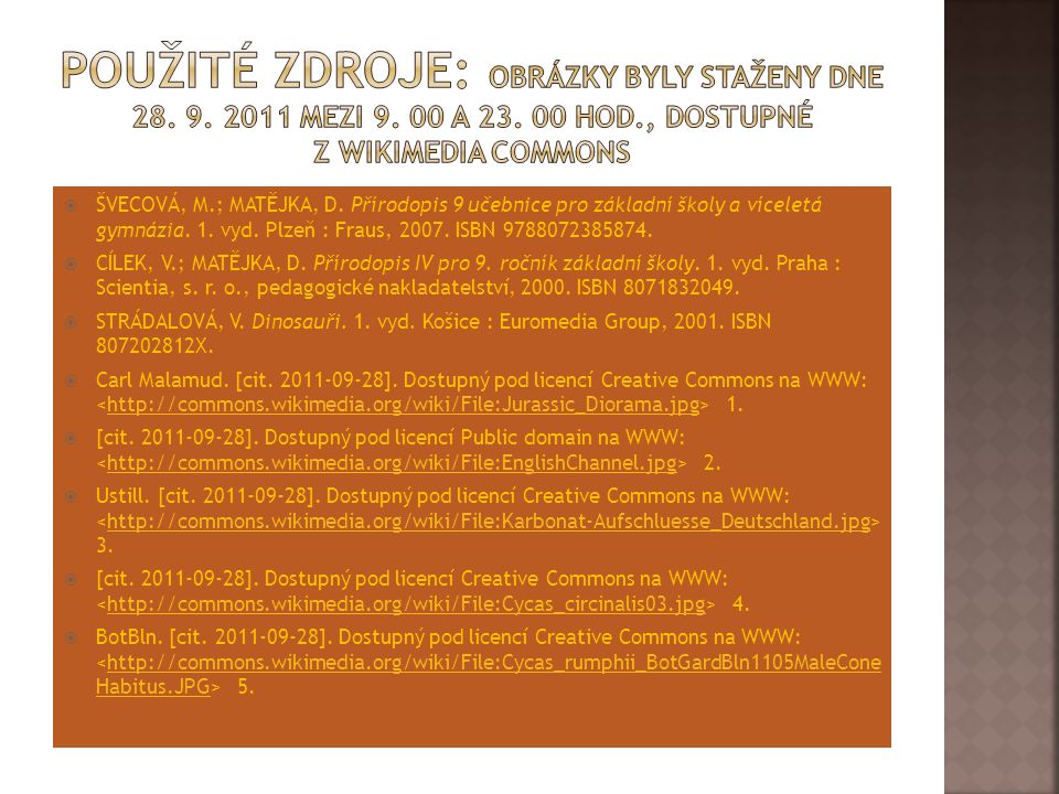 Použité zdroje: Obrázky byly staženy dne 28. 9. 2011 mezi 9. 00 a 23