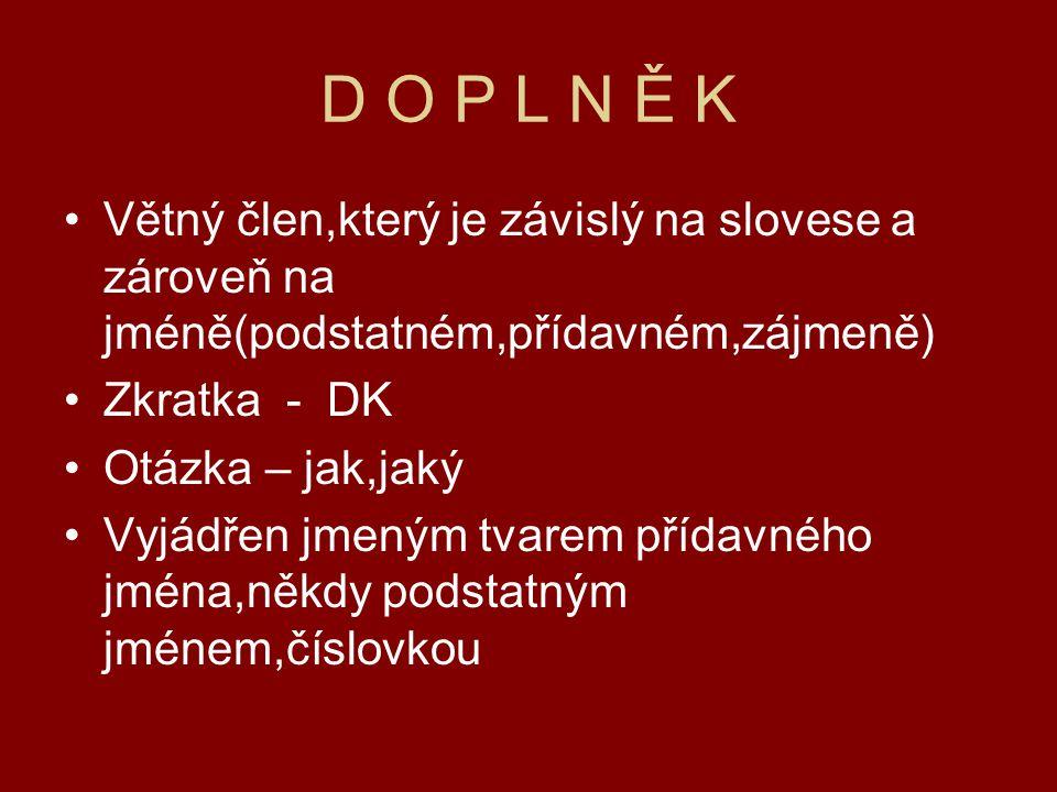 D O P L N Ě K Větný člen,který je závislý na slovese a zároveň na jméně(podstatném,přídavném,zájmeně)