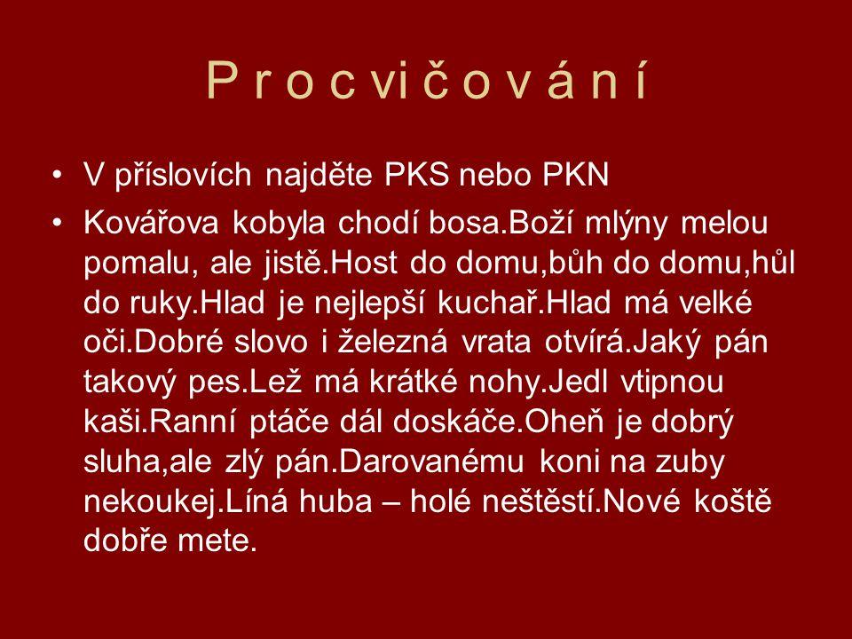 P r o c vi č o v á n í V příslovích najděte PKS nebo PKN