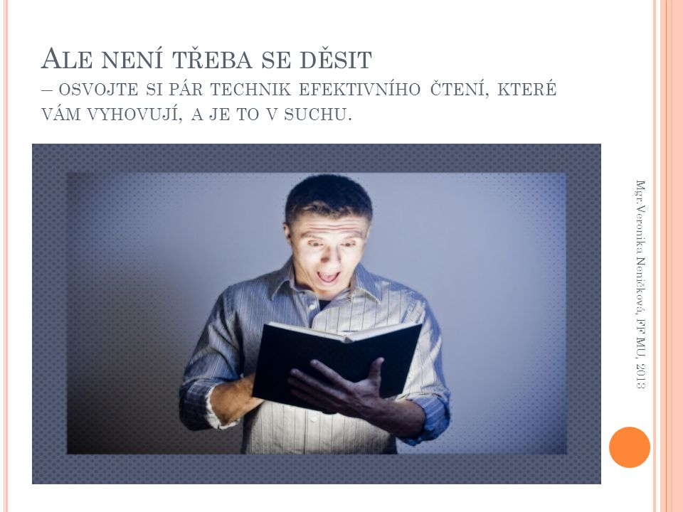 Ale není třeba se děsit – osvojte si pár technik efektivního čtení, které vám vyhovují, a je to v suchu.